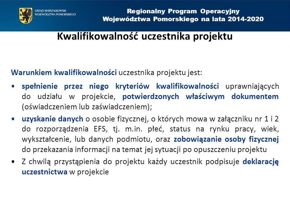 Regionalny Program Operacyjny Województwa Pomorskiego na lata 2014-2020 Kwalifikowalność uczestnika projektu Warunkiem kwalifikowalności uczestnika pr