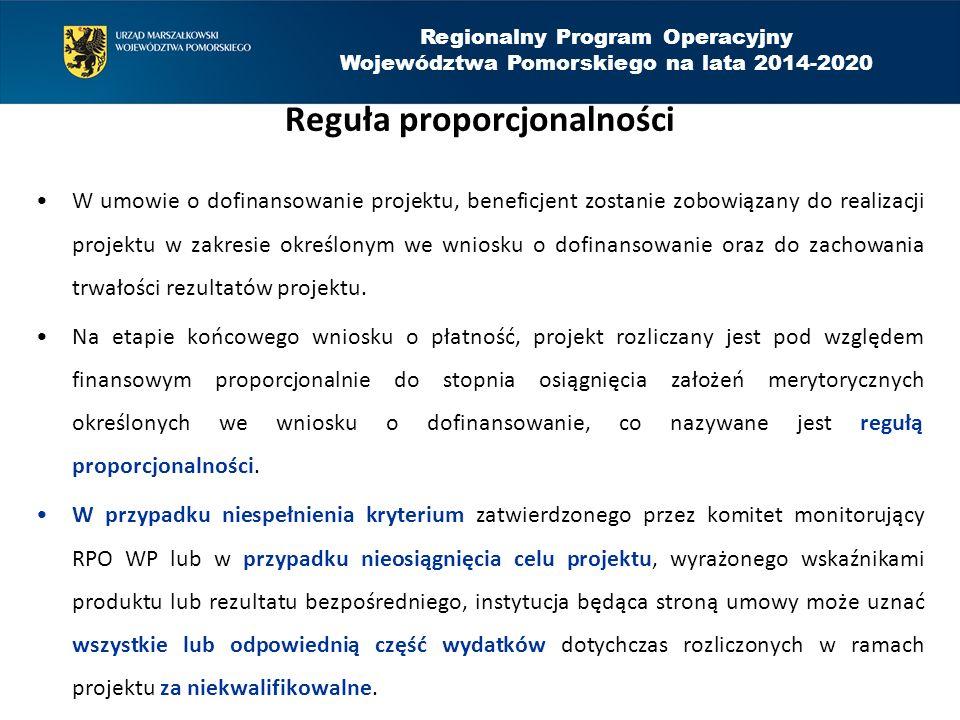 Regionalny Program Operacyjny Województwa Pomorskiego na lata 2014-2020 Reguła proporcjonalności W umowie o dofinansowanie projektu, beneficjent zosta