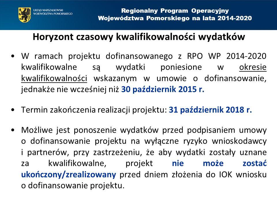 Regionalny Program Operacyjny Województwa Pomorskiego na lata 2014-2020 Horyzont czasowy kwalifikowalności wydatków W ramach projektu dofinansowanego z RPO WP 2014-2020 kwalifikowalne są wydatki poniesione w okresie kwalifikowalności wskazanym w umowie o dofinansowanie, jednakże nie wcześniej niż 30 październik 2015 r.