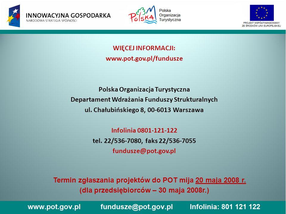 WIĘCEJ INFORMACJI: www.pot.gov.pl/fundusze Polska Organizacja Turystyczna Departament Wdrażania Funduszy Strukturalnych ul.