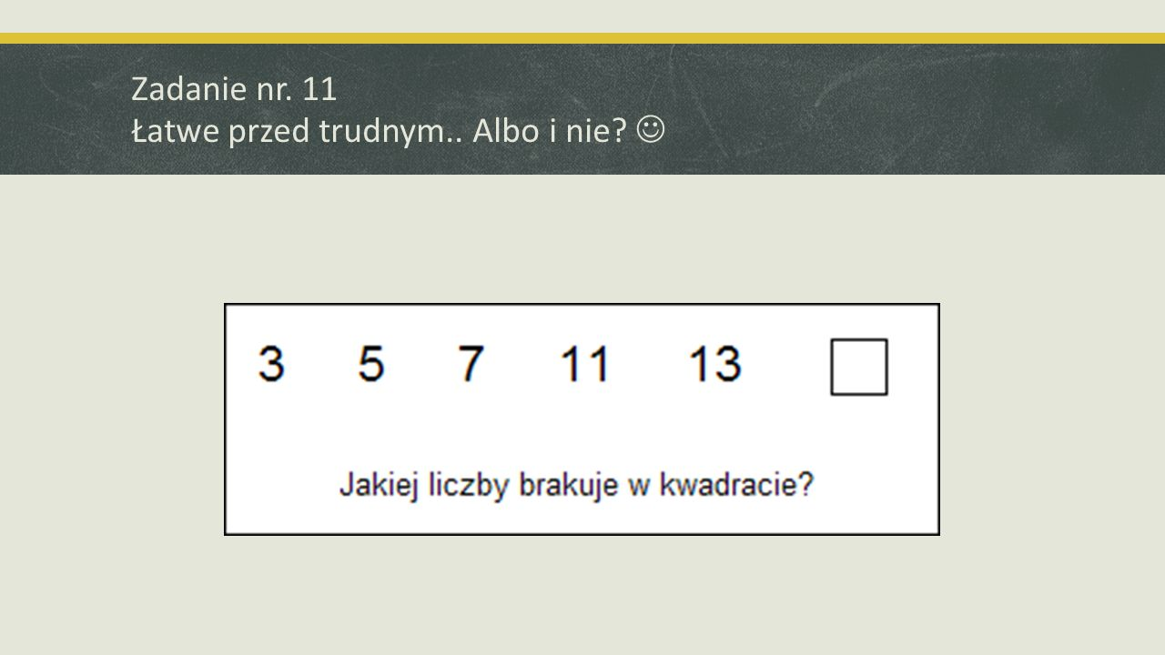 Zadanie nr. 11 Łatwe przed trudnym.. Albo i nie?