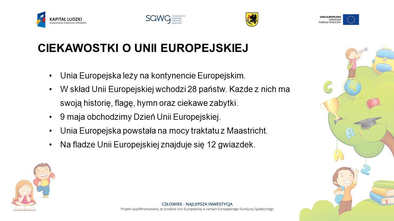 CIEKAWOSTKI O UNII EUROPEJSKIEJ Unia Europejska leży na kontynencie Europejskim.
