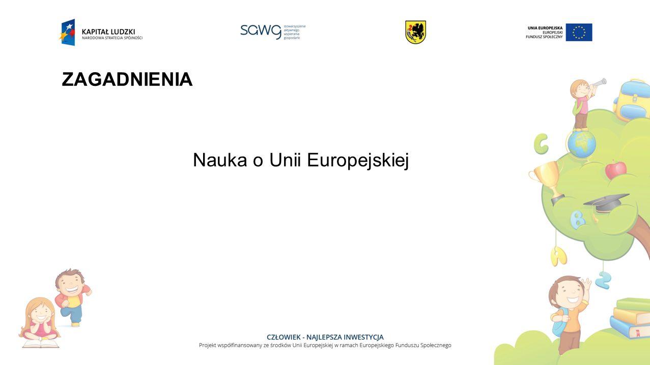 ZAGADNIENIA Nauka o Unii Europejskiej