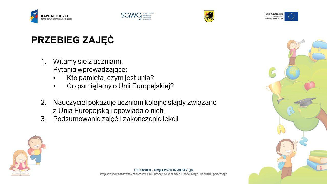 UNIA EUROPEJSKA Unia Europejska to polityczne i gospodarcze ugrupowanie początkowo piętnastu państw, w okresie przed przystąpieniem Polski do UE, a po ostatnim rozszerzeniu w dniu 1 lipca 2013 roku – dwudziestu ośmiu krajów Europejskich, które postanowiły ściśle ze sobą współpracować budując dobrobyt i bezpieczeństwo, nie rezygnując przy tym z własnej niepodległości i tożsamości narodowej.