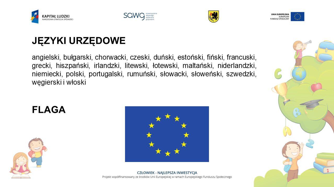 JĘZYKI URZĘDOWE angielski, bułgarski, chorwacki, czeski, duński, estoński, fiński, francuski, grecki, hiszpański, irlandzki, litewski, łotewski, maltański, niderlandzki, niemiecki, polski, portugalski, rumuński, słowacki, słoweński, szwedzki, węgierski i włoski FLAGA
