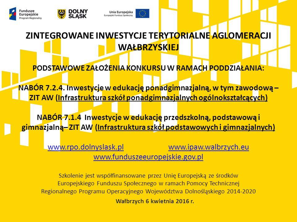 OŚ PRIORYTETOWA 7 RPO WD 2014-2020 INFRASTRUKTURA EDUKACYJNA Działanie 7.2 Inwestycje w infrastrukturę ponadgimnazjalną, w tym zawodową Poddziałanie 7.2.4.