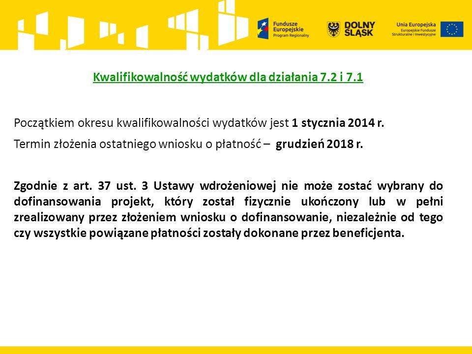 Kwalifikowalność wydatków dla działania 7.2 i 7.1 Początkiem okresu kwalifikowalności wydatków jest 1 stycznia 2014 r.