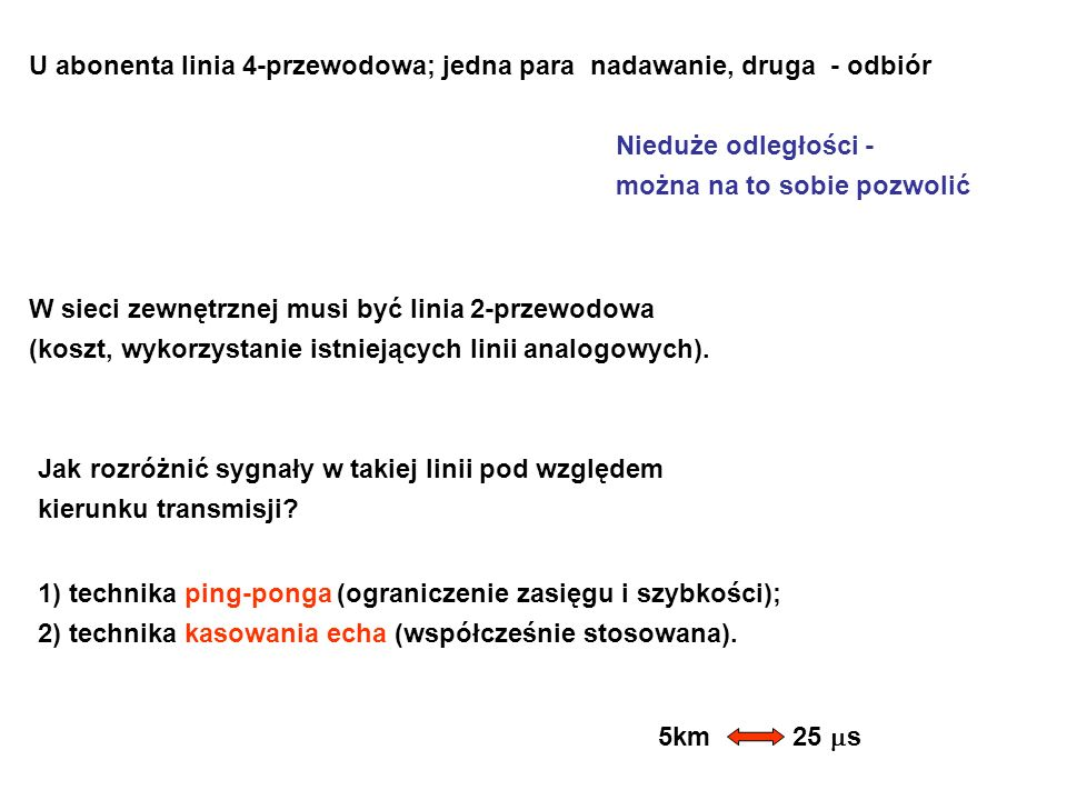 U abonenta linia 4-przewodowa; jedna para nadawanie, druga - odbiór W sieci zewnętrznej musi być linia 2-przewodowa (koszt, wykorzystanie istniejących linii analogowych).