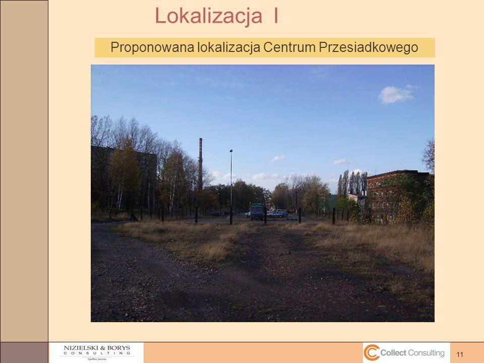 11 Lokalizacja I Proponowana lokalizacja Centrum Przesiadkowego