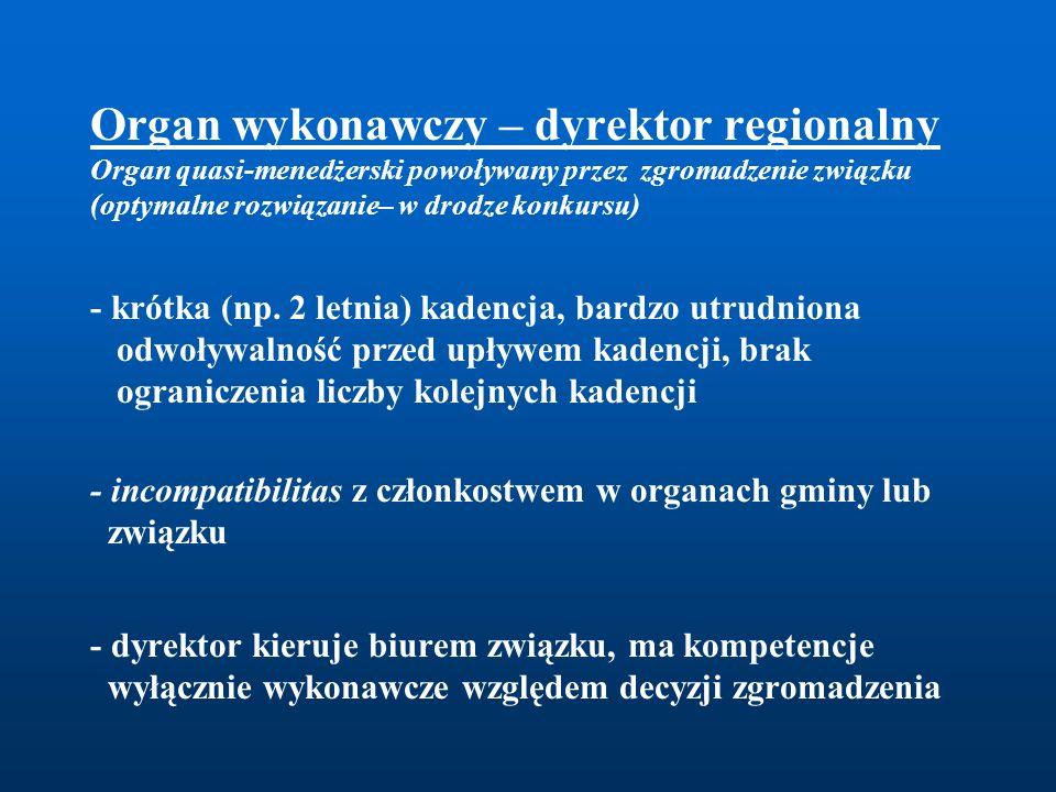 Organ wykonawczy – dyrektor regionalny Organ quasi-menedżerski powoływany przez zgromadzenie związku (optymalne rozwiązanie– w drodze konkursu) - krótka (np.