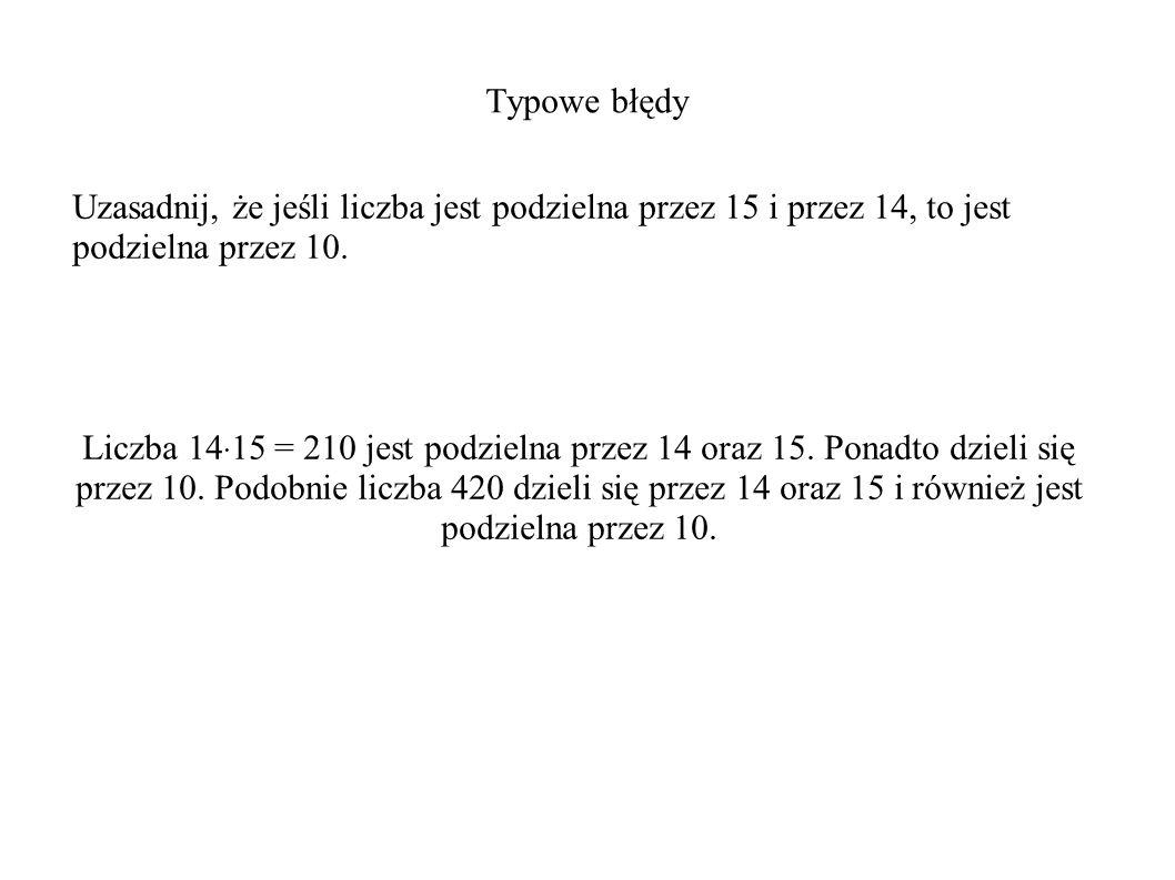 Typowe błędy Uzasadnij, że jeśli liczba jest podzielna przez 15 i przez 14, to jest podzielna przez 10.