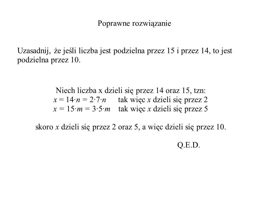 Poprawne rozwiązanie Uzasadnij, że jeśli liczba jest podzielna przez 15 i przez 14, to jest podzielna przez 10.
