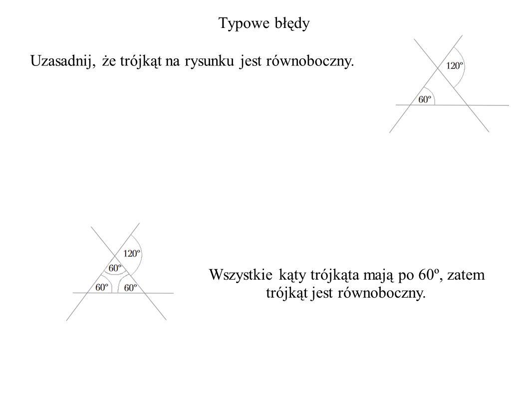 Typowe błędy Uzasadnij, że trójkąt na rysunku jest równoboczny.