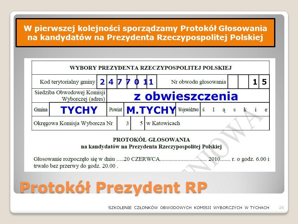 Protokół Prezydent RP 26SZKOLENIE CZŁONKÓW OBWODOWYCH KOMISJI WYBORCZYCH W TYCHACH W pierwszej kolejności sporządzamy Protokół Głosowania na kandydató