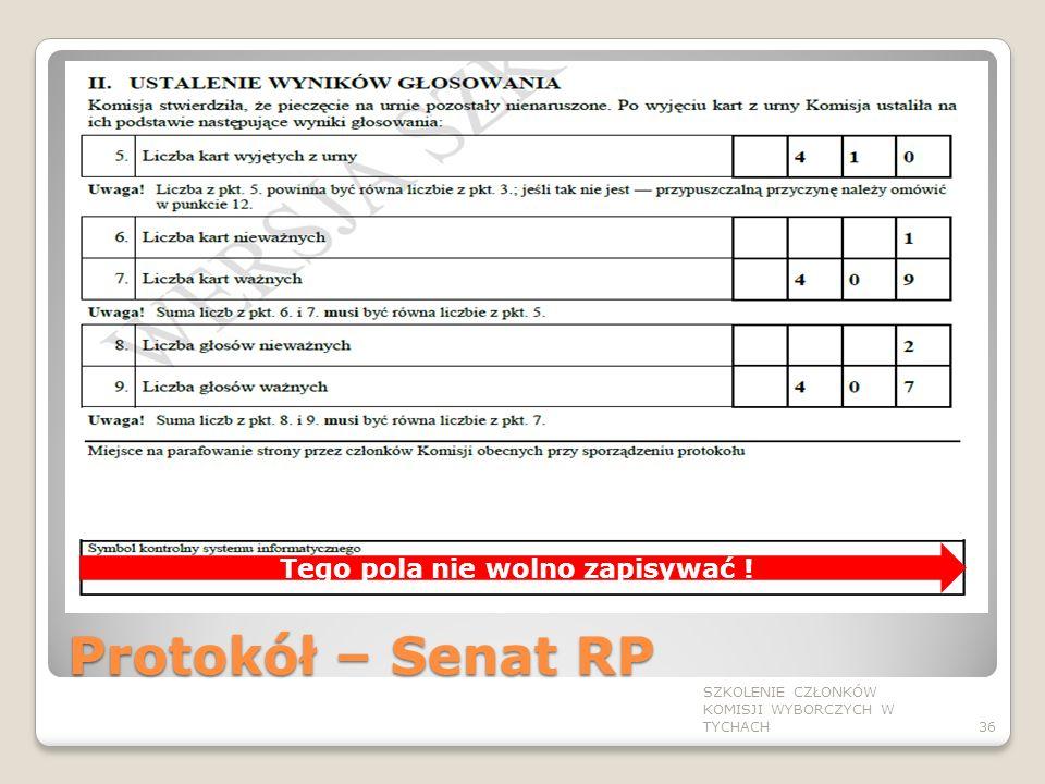 Protokół – Senat RP SZKOLENIE CZŁONKÓW KOMISJI WYBORCZYCH W TYCHACH36 Tego pola nie wolno zapisywać !
