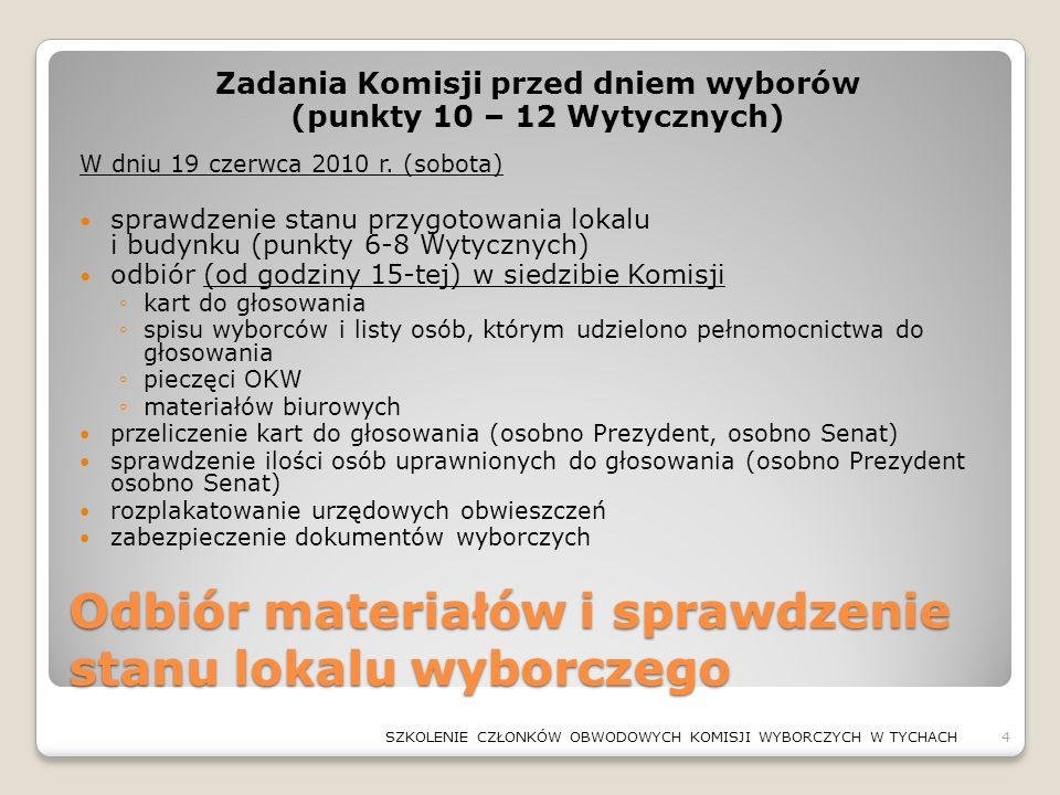 Odbiór materiałów i sprawdzenie stanu lokalu wyborczego Zadania Komisji przed dniem wyborów (punkty 10 – 12 Wytycznych) W dniu 19 czerwca 2010 r. (sob