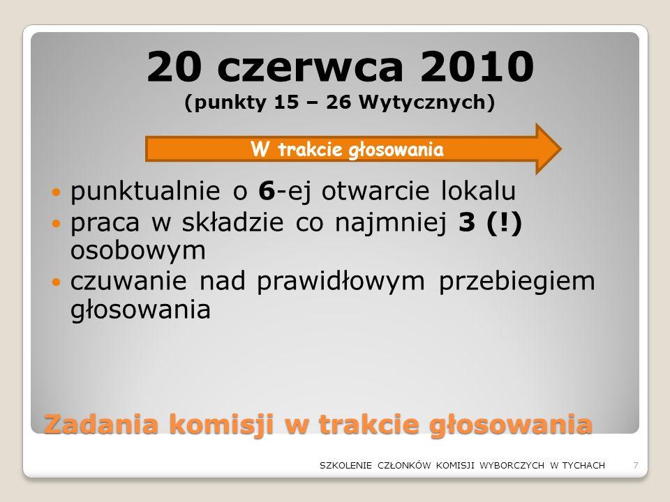 Zadania komisji w trakcie głosowania 20 czerwca 2010 (punkty 15 – 26 Wytycznych) punktualnie o 6-ej otwarcie lokalu praca w składzie co najmniej 3 (!)