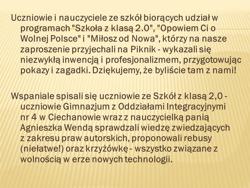 Uczniowie i nauczyciele ze szkół biorących udział w programach Szkoła z klasą 2.0 , Opowiem Ci o Wolnej Polsce i Miłosz od Nowa , którzy na nasze zaproszenie przyjechali na Piknik - wykazali się niezwykłą inwencją i profesjonalizmem, przygotowując pokazy i zagadki.