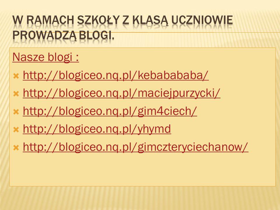 Nasze blogi :  http://blogiceo.nq.pl/kebabababa/ http://blogiceo.nq.pl/kebabababa/  http://blogiceo.nq.pl/maciejpurzycki/ http://blogiceo.nq.pl/maciejpurzycki/  http://blogiceo.nq.pl/gim4ciech/ http://blogiceo.nq.pl/gim4ciech/  http://blogiceo.nq.pl/yhymd http://blogiceo.nq.pl/yhymd  http://blogiceo.nq.pl/gimczteryciechanow/ http://blogiceo.nq.pl/gimczteryciechanow/