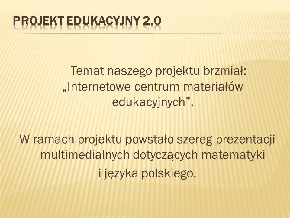 """Temat naszego projektu brzmiał: """"Internetowe centrum materiałów edukacyjnych ."""