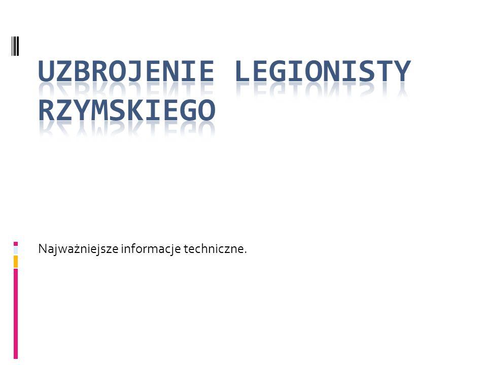 Podstawowe elementy uzbrojenia legionisty.