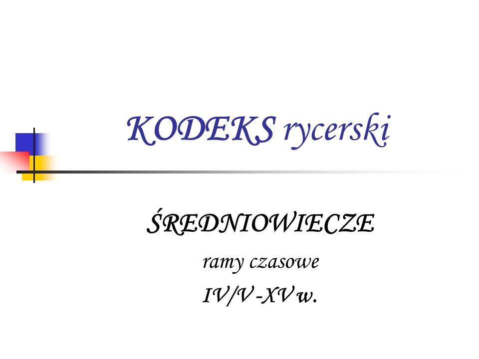 KODEKS rycerski ŚREDNIOWIECZE ramy czasowe IV/V -XV w.