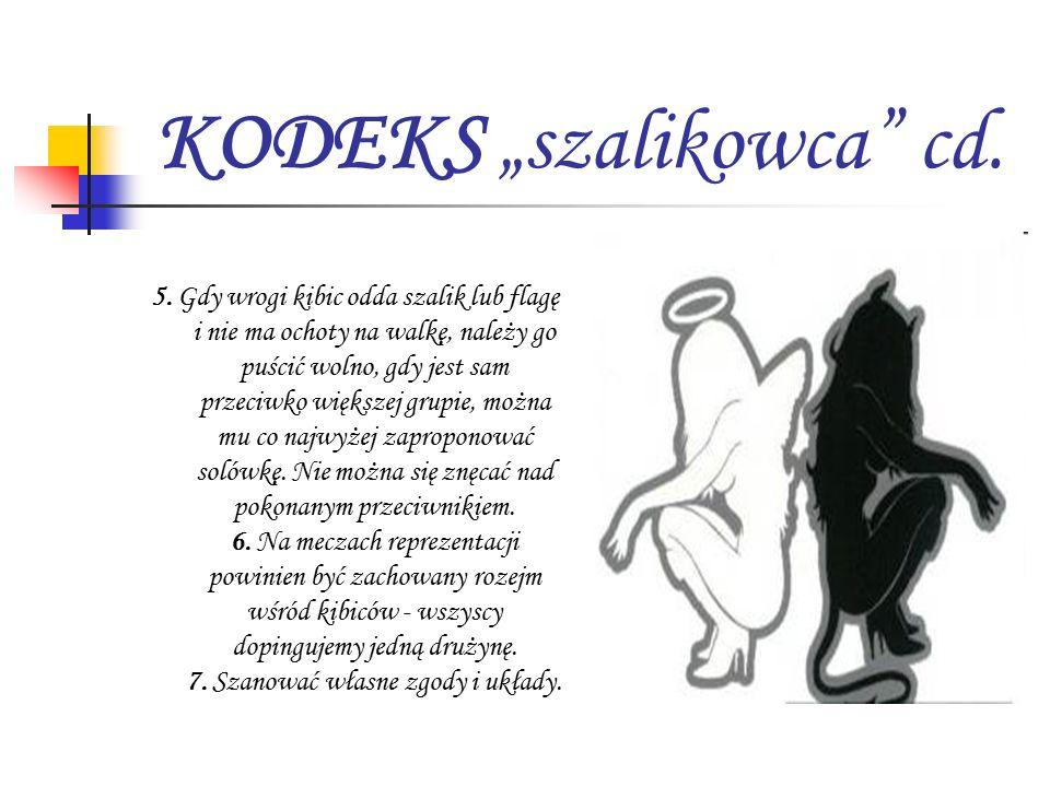 """KODEKS """"szalikowca"""" cd. 5. Gdy wrogi kibic odda szalik lub flagę i nie ma ochoty na walkę, należy go puścić wolno, gdy jest sam przeciwko większej gru"""