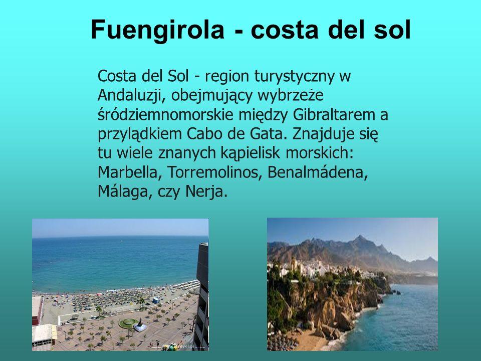Fuengirola - costa del sol Costa del Sol - region turystyczny w Andaluzji, obejmujący wybrzeże śródziemnomorskie między Gibraltarem a przylądkiem Cabo