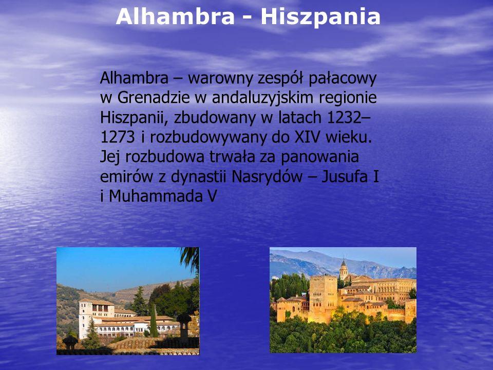 Alhambra - Hiszpania Alhambra – warowny zespół pałacowy w Grenadzie w andaluzyjskim regionie Hiszpanii, zbudowany w latach 1232– 1273 i rozbudowywany