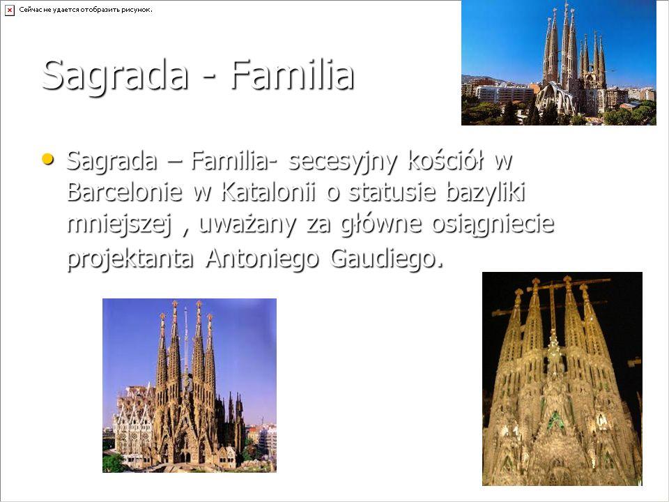 Sagrada - Familia Sagrada – Familia- secesyjny kościół w Barcelonie w Katalonii o statusie bazyliki mniejszej, uważany za główne osiągniecie projektan