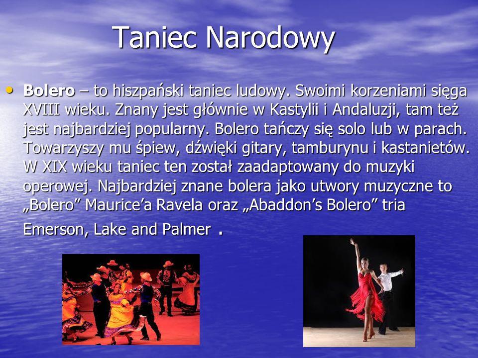 Taniec Narodowy Bolero – to hiszpański taniec ludowy. Swoimi korzeniami sięga XVIII wieku. Znany jest głównie w Kastylii i Andaluzji, tam też jest naj