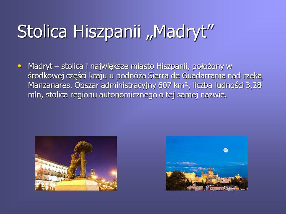 """Stolica Hiszpanii """"Madryt"""" Madryt – stolica i największe miasto Hiszpanii, położony w środkowej części kraju u podnóża Sierra de Guadarrama nad rzeką"""