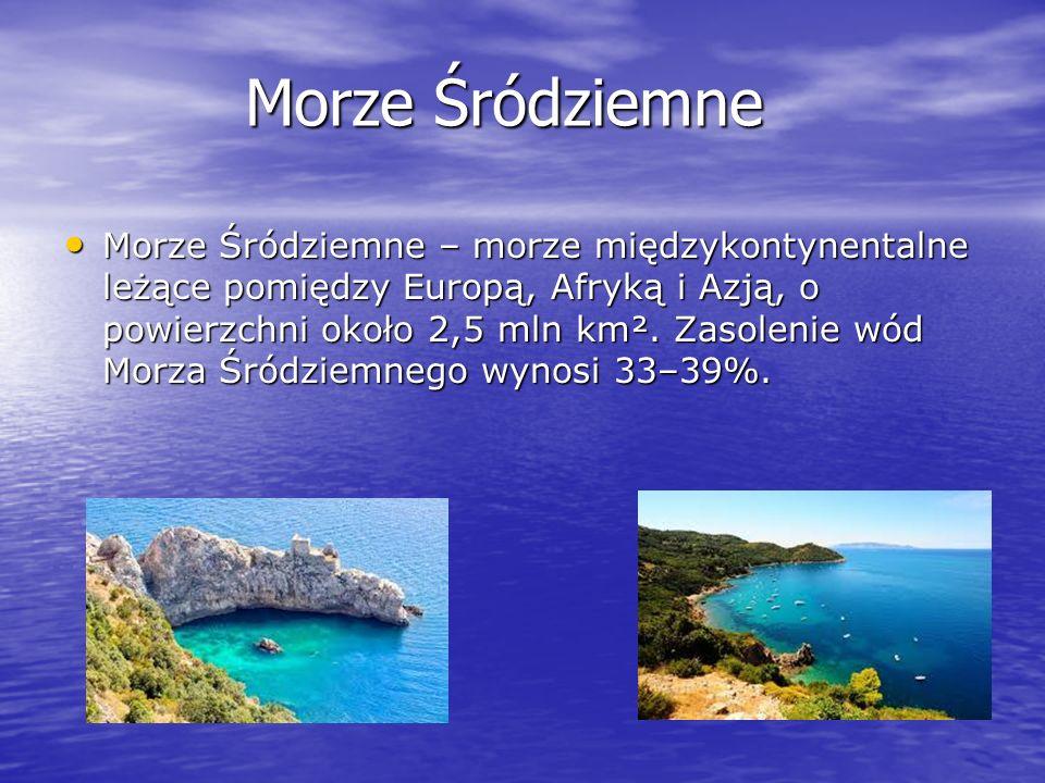 Morze Śródziemne Morze Śródziemne – morze międzykontynentalne leżące pomiędzy Europą, Afryką i Azją, o powierzchni około 2,5 mln km². Zasolenie wód Mo