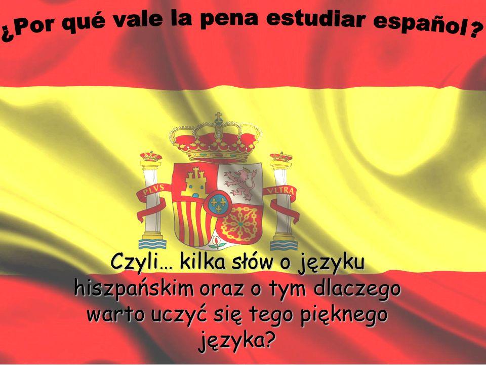 Podróże, praca, literatura, muzyka, imprezy– wszystko w jednym języku hiszpańskim Jeśli myślisz, że najłatwiejszym językiem na świecie jest angielski, to jesteś w błędzie.