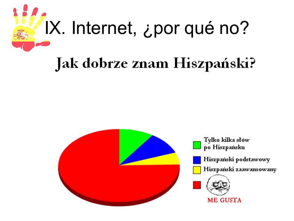 IX. Internet, ¿por qué no