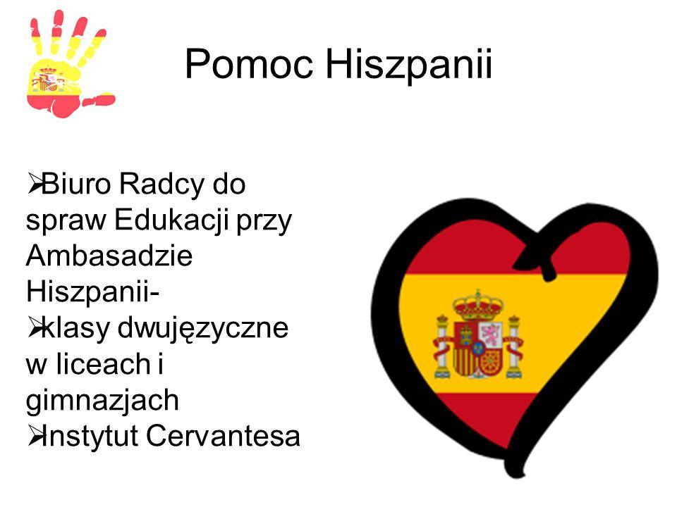 Pomoc Hiszpanii  Biuro Radcy do spraw Edukacji przy Ambasadzie Hiszpanii-  klasy dwujęzyczne w liceach i gimnazjach  Instytut Cervantesa