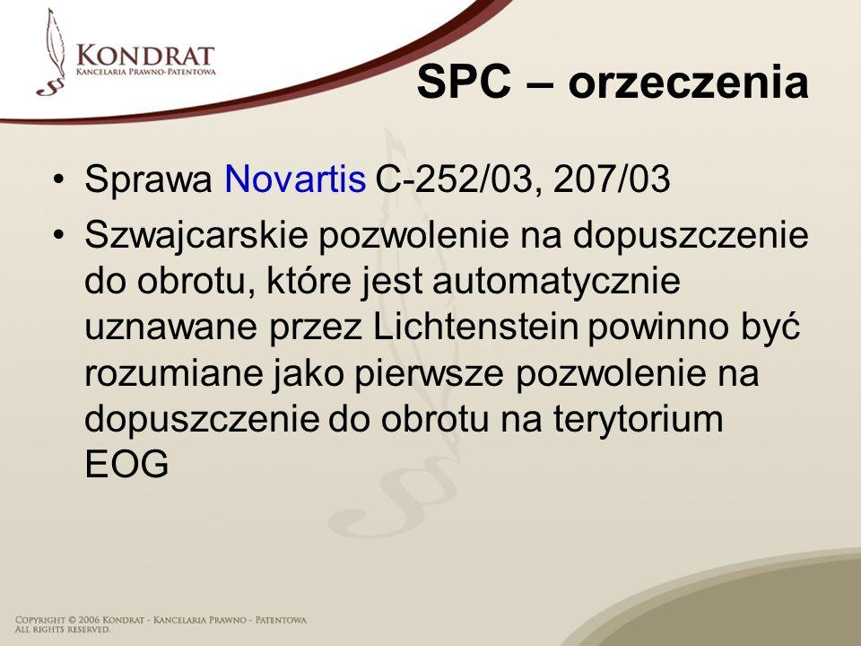 SPC – orzeczenia Sprawa Novartis C-252/03, 207/03 Szwajcarskie pozwolenie na dopuszczenie do obrotu, które jest automatycznie uznawane przez Lichtenstein powinno być rozumiane jako pierwsze pozwolenie na dopuszczenie do obrotu na terytorium EOG