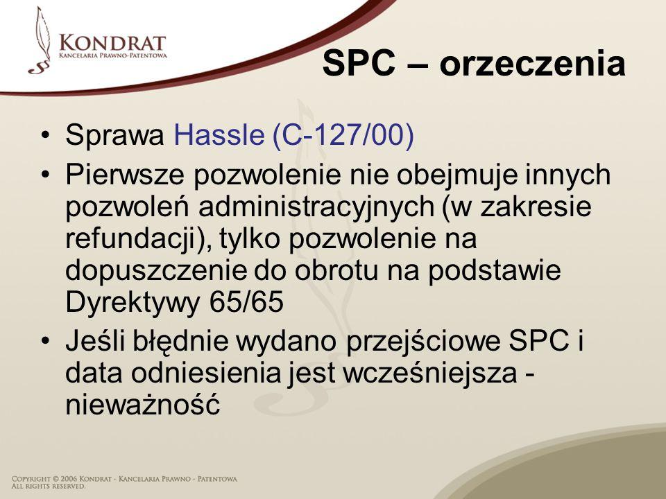 SPC – orzeczenia Sprawa Hassle (C-127/00) Pierwsze pozwolenie nie obejmuje innych pozwoleń administracyjnych (w zakresie refundacji), tylko pozwolenie na dopuszczenie do obrotu na podstawie Dyrektywy 65/65 Jeśli błędnie wydano przejściowe SPC i data odniesienia jest wcześniejsza - nieważność
