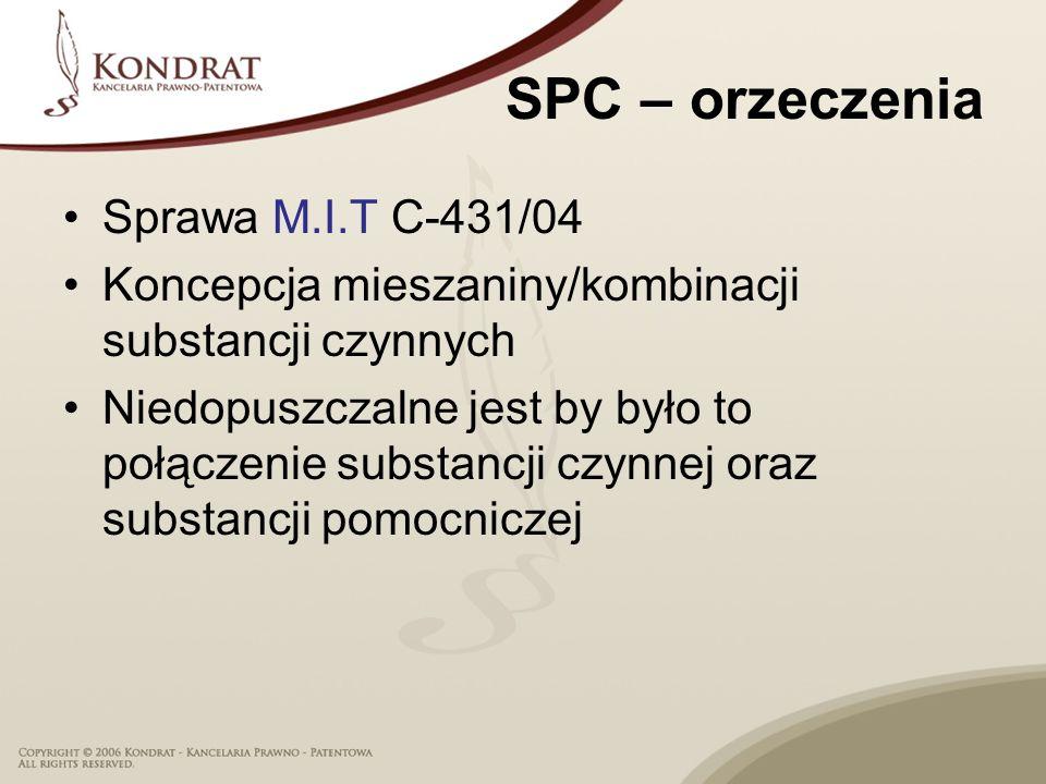 SPC – orzeczenia Sprawa M.I.T C-431/04 Koncepcja mieszaniny/kombinacji substancji czynnych Niedopuszczalne jest by było to połączenie substancji czynnej oraz substancji pomocniczej