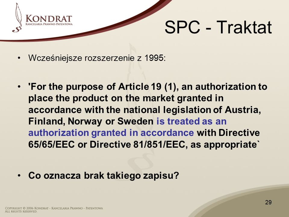 29 SPC - Traktat Wcześniejsze rozszerzenie z 1995: 'For the purpose of Article 19 (1), an authorization to place the product on the market granted in