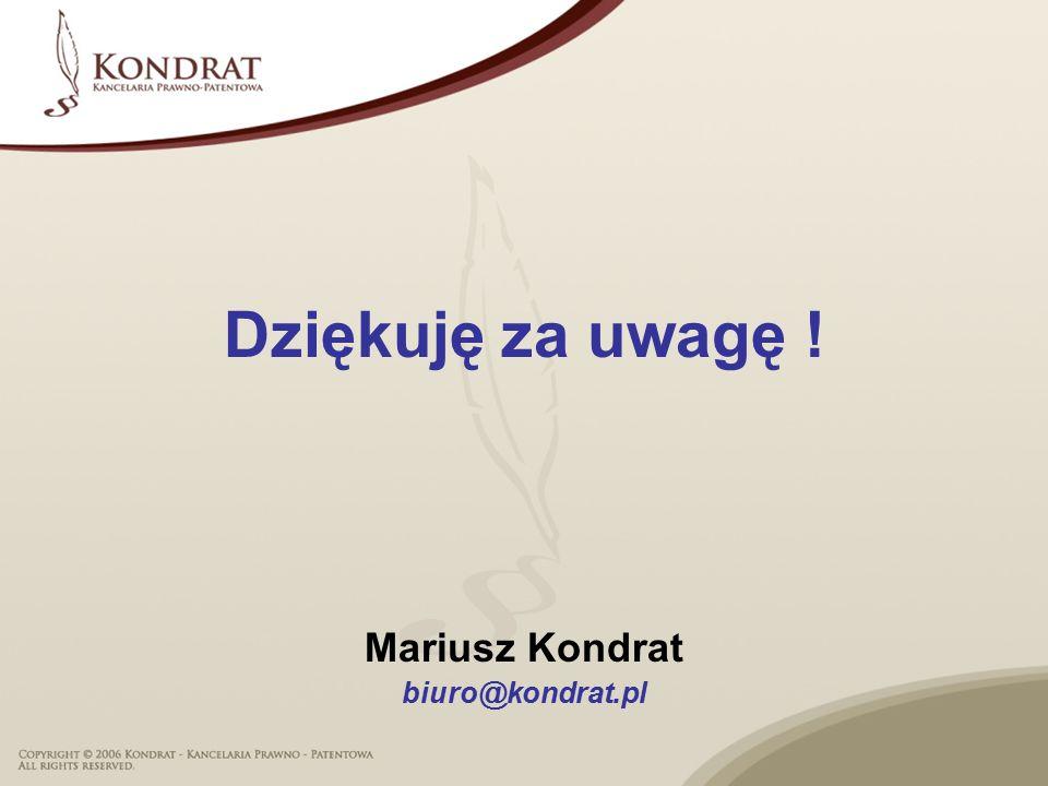 Dziękuję za uwagę ! Mariusz Kondrat biuro@kondrat.pl