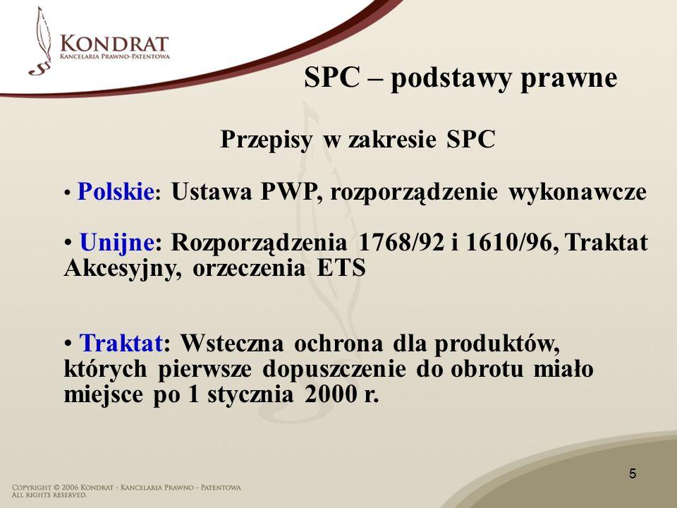 5 Przepisy w zakresie SPC Polskie : Ustawa PWP, rozporządzenie wykonawcze Unijne: Rozporządzenia 1768/92 i 1610/96, Traktat Akcesyjny, orzeczenia ETS Traktat: Wsteczna ochrona dla produktów, których pierwsze dopuszczenie do obrotu miało miejsce po 1 stycznia 2000 r.