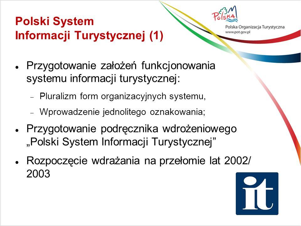 Polski System Informacji Turystycznej (1) Przygotowanie założeń funkcjonowania systemu informacji turystycznej:  Pluralizm form organizacyjnych syste