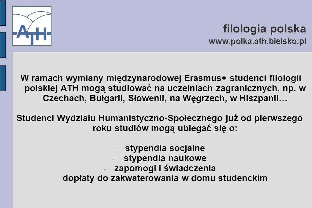 filologia polska www.polka.ath.bielsko.pl Jeśli chcesz dowiedzieć się więcej o polonistyce w ATH, o wykładowcach i życiu studenckim - zajrzyj na strony: www.whs.ath.bielsko.pl www.polka.ath.bielsko.pl UWAGA: rekrutacja elektroniczna na rok akademicki 2016/2017 rozpoczyna się już 6 czerwca br.
