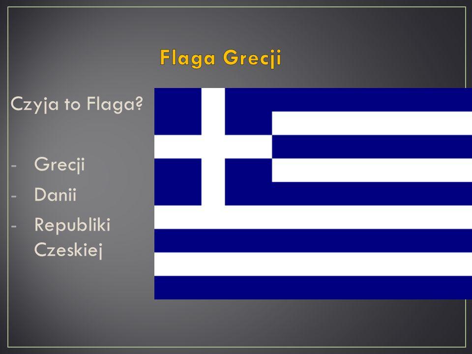 Czyja to Flaga? -Grecji -Danii -Republiki Czeskiej