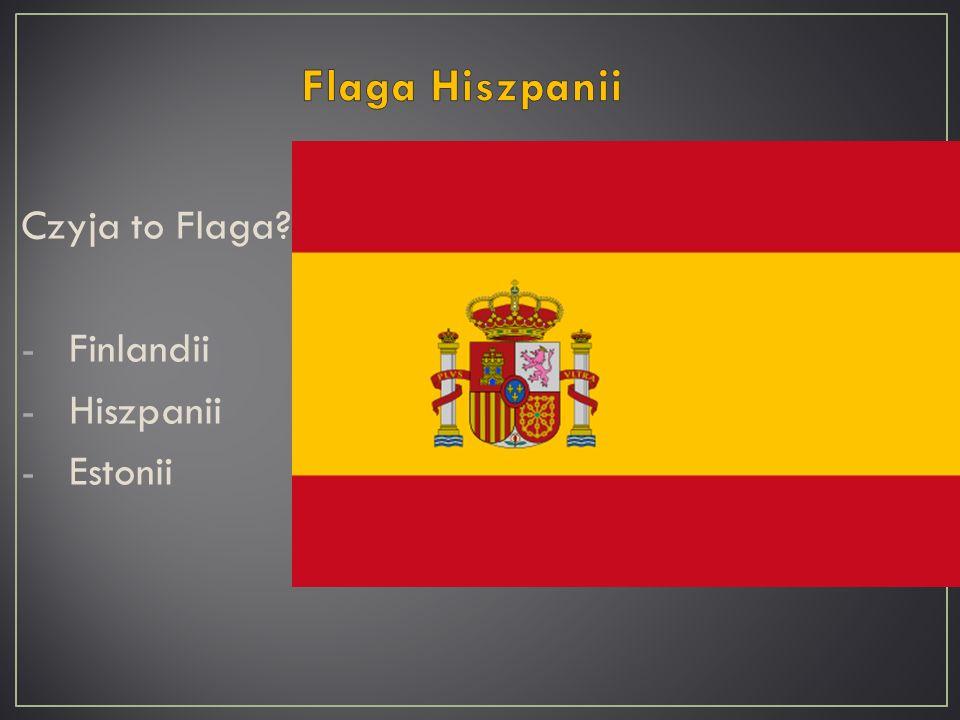 Czyja to Flaga? -Finlandii -Hiszpanii -Estonii