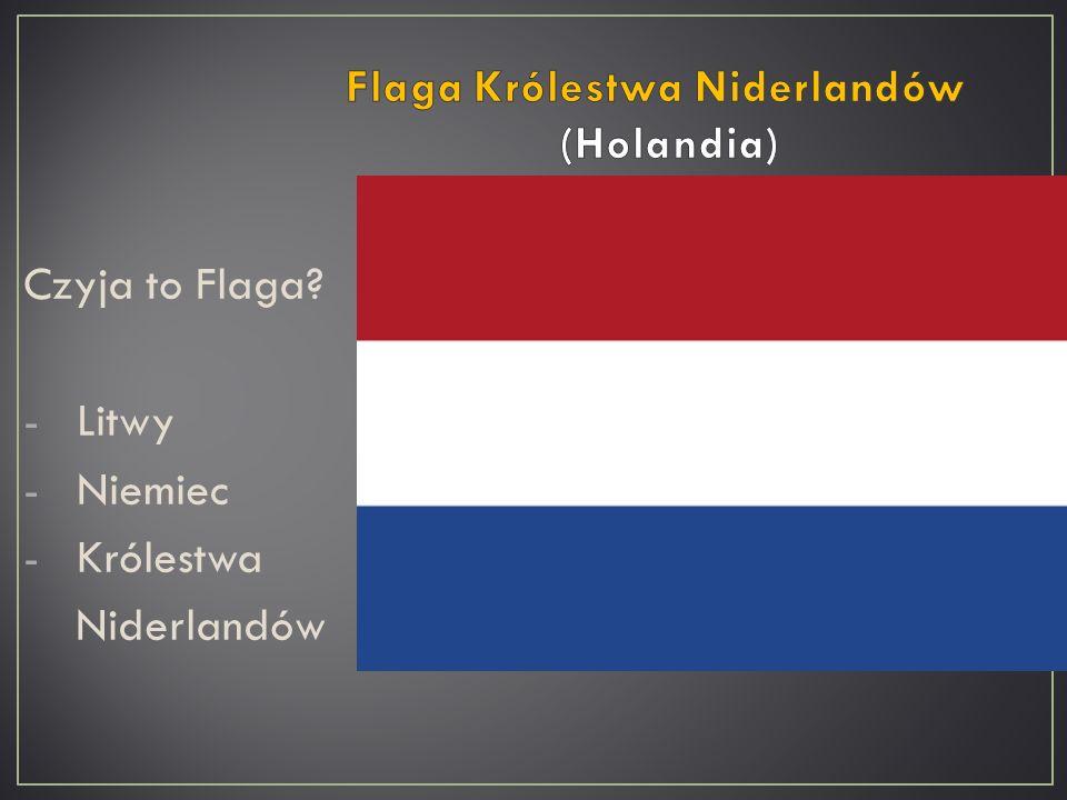 Czyja to Flaga? -Litwy -Niemiec -Królestwa Niderlandów