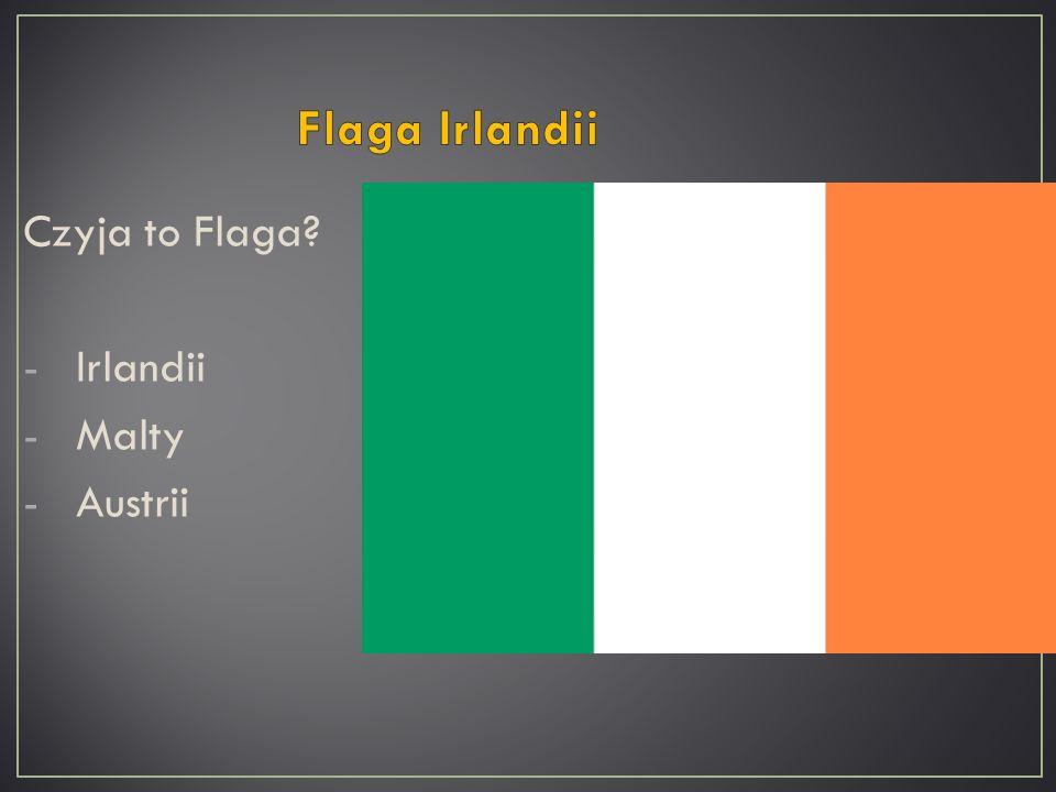 Czyja to Flaga? -Irlandii -Malty -Austrii
