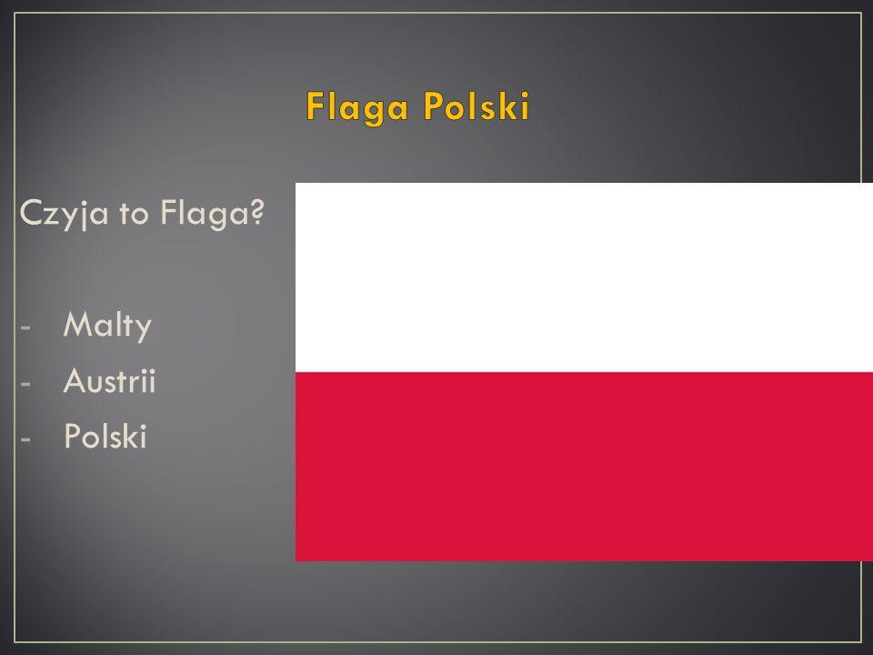 Czyja to Flaga? -Malty -Austrii -Polski