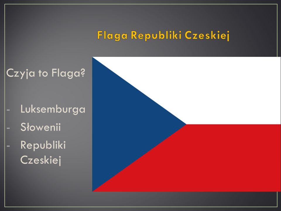 Czyja to Flaga? -Luksemburga -Słowenii -Republiki Czeskiej